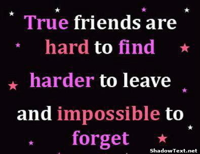 True Friends are Impossible to Forget - Quote Generator