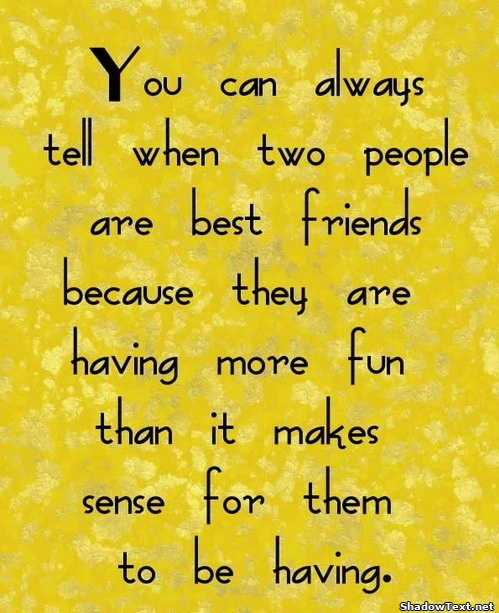 Having Fun With Friends Quotes And Sayings : Having Fun With Friends Quotes And Sayings More fun than makes sense